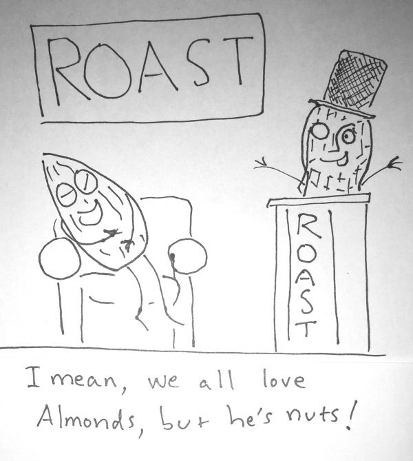 "Also, I want the rights to the anthropomorphic almond character named ""Almond""."